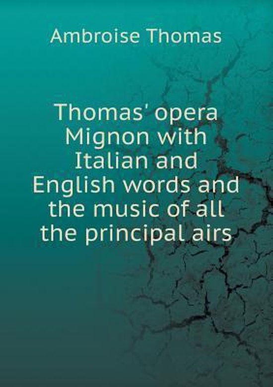 Thomas' Opera Mignon with Italian and English Words and the Music of All the Principal Airs