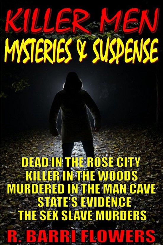 Omslag van Killer Men Mysteries & Suspense 5-Book Bundle: Dead in the Rose City\\Killer in The Woods\\Murdered in the Man Cave\\State's Evidence\\The Sex Slave Murders