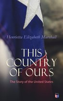 Boek cover This Country of Ours: The Story of the United States van Henrietta Elizabeth Marshall