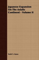 Japanese Expansion On The Asiatic Continent - Volume II