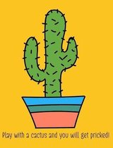 Play with a Cactus and You Will Get Pricked! Composition Book