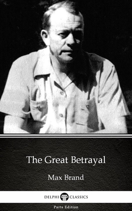 The Great Betrayal by Max Brand - Delphi Classics (Illustrated)
