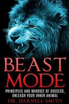 Beast Mode Principles and Mindset of Success, Unleash Your Inner Animal