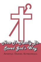 How to Really Be Saved God's Way
