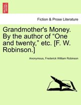 Grandmother's Money. by the Author of One and Twenty, Etc. [F. W. Robinson.]