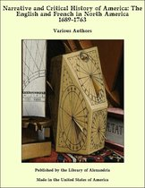 Narrative and Critical History of America: The English and French in North America 1689-1763