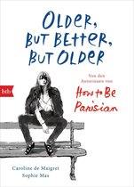 Older, but Better, but Older: Von den Autorinnen von How to Be Parisian Wherever You Are