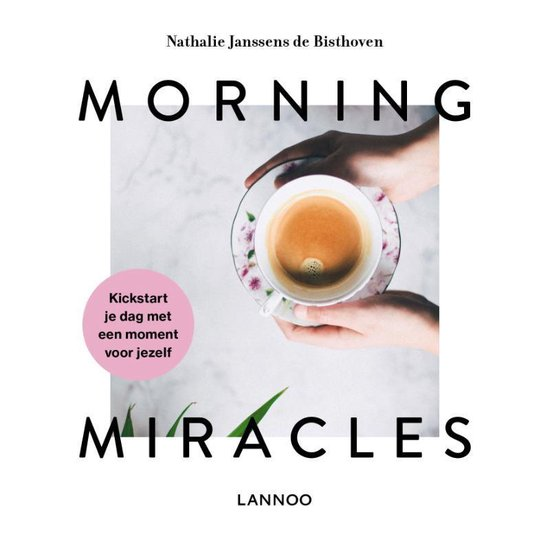 Morning miracles - Nathalie Janssens de Bisthoven |
