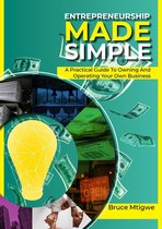 Entrepreneurship Made Simple: A Practical Guide To Owning And Operating Your Own Business