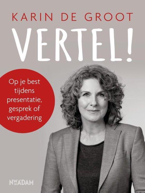 Vertel! Op je best tijdens presentatie, gesprek of vergadering - Karin De Groot |
