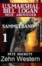 Zehn Western - Sammelband 1 (US Marshal Bill Logan - Neue Abenteuer)