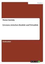 Liveness zwischen Realitat und Virtualitat