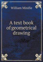 A Text Book of Geometrical Drawing