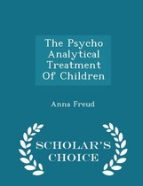 The Psycho Analytical Treatment of Children - Scholar's Choice Edition