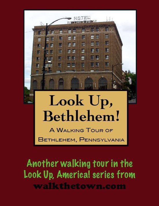 A Walking Tour of Bethlehem, Pennsylvania