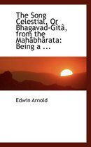 The Song Celestial, or Bhagavad-Gita, from the Mahabharata