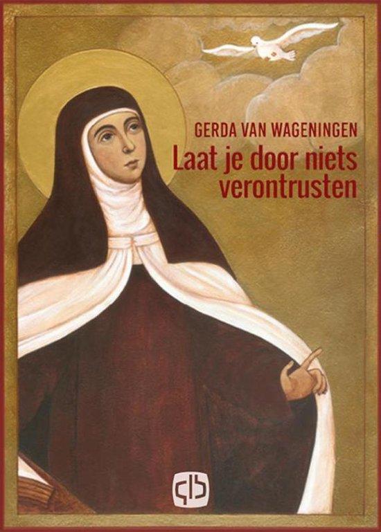 Laat je door niets verontrusten - Gerda van Wageningen |