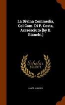 La Divina Commedia, Col Com. Di P. Costa, Accresciuto [By B. Bianchi.]