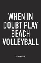 When in Doubt Play Beach Volleyball
