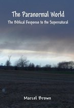 The Paranormal World: The Biblical Response to the Supernatural