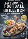 Grillbuch: Das ultimative Football-Grillbuch. Die besten Rezepte rund ums Spiel. Ein Grillbuch vom Grillprofi Andreas Rummel.