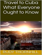 Travel to Cuba: What Everyone Ought to Know