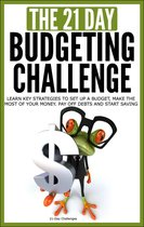 Budgeting: The 21-Day Budgeting Challenge - Learn Key Strategies to Set Up a Budget, Make the Most of Your Money, Pay Off Debts and Start Saving