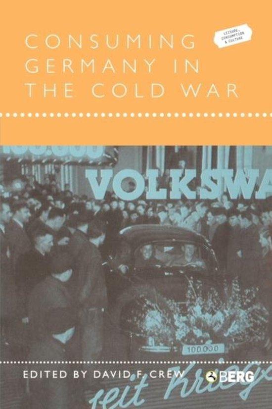 Boek cover Consuming Germany in the Cold War van David F Crew