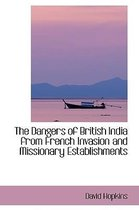 The Dangers of British India from French Invasion and Missionary Establishments