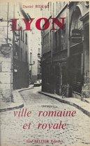 Lyon, ville romaine et royale