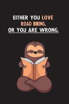 Either You Love Road Biking, Or You Are Wrong.