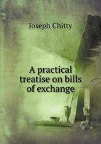 A Practical Treatise on Bills of Exchange