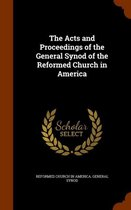 The Acts and Proceedings of the General Synod of the Reformed Church in America