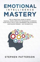 Emotional Intelligence Mastery: The 2.0 Practical Guide to Boost Your EQ, Atomic Effective Techniques to Improve Your Social Skills, Self-Awareness, Relationships, and Making Friends – Why EQ Beats IQ