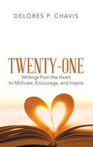 Twenty-One Writings from the Heart to Motivate, Encourage, and Inspire