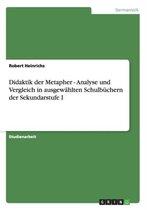 Didaktik der Metapher - Analyse und Vergleich in ausgewahlten Schulbuchern der Sekundarstufe I