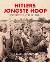 Hitlers jongste hoop Nazipropaganda voor de jeugd - Gerard Groeneveld