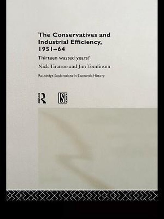 The Conservatives and Industrial Efficiency, 1951-1964
