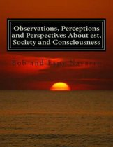 Observations, Perceptions and Perspectives About est, Society and Consciousness