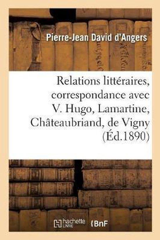 Relations litt raires, correspondance avec Victor Hugo, Lamartine, Ch teaubriand