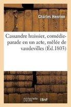 Omslag Cassandre Huissier, Comedie-Parade En Un Acte, Melee de Vaudevilles