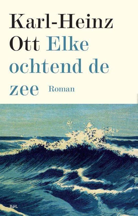 Elke ochtend de zee - Karl-Heinz Ott |