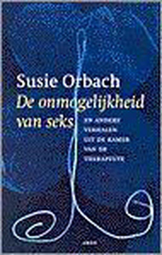 De Onmogelijkheid Van Seks En Andere Verhalen Uit De Kamer Van De Therapeute - Susie Orbach |