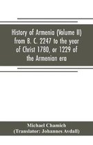 History of Armenia (Volume II) from B. C. 2247 to the year of Christ 1780, or 1229 of the Armenian era