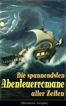 Die spannendsten Abenteuerromane aller Zeiten (Illustrierte Ausgabe)