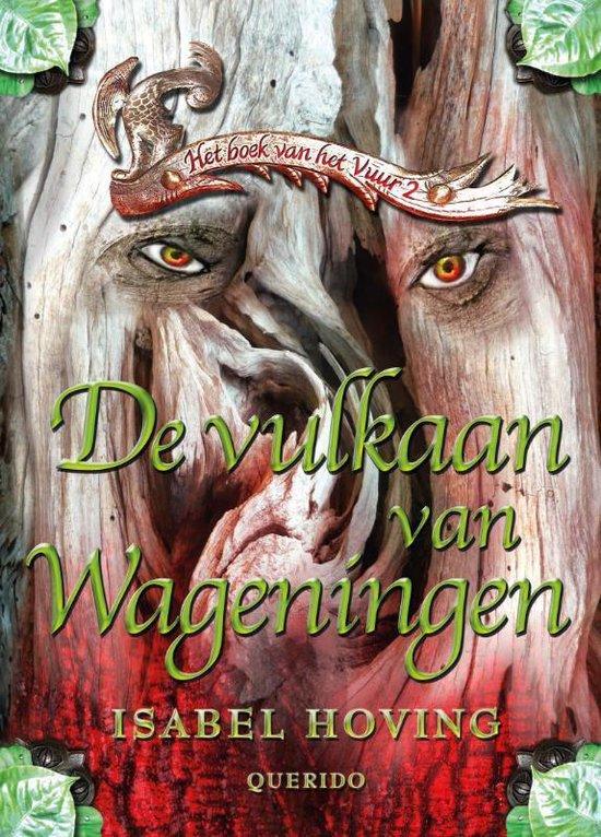 De Vulkaan Van Wageningen / 2 Het Boek Van Het Vuur - Isabel Hoving |