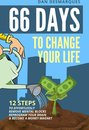 66 Days to Change Your Life: 12 Steps to Effortlessly Remove Mental Blocks, Reprogram Your Brain and Become a Money Magnet