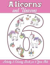 Alicorns and Unicorns Activity & Coloring Book for 6 Year Olds
