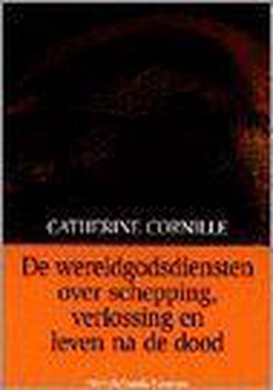 De wereldgodsdiensten over schepping, verlossing en leven na de dood - C. Cornille |