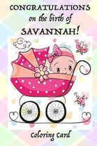 CONGRATULATIONS on the birth of SAVANNAH! (Coloring Card)